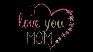 Preview wallpaper mom, love, heart, inscription, flowers