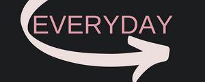 Preview wallpaper everyday, arrow, inscription, motivation, word