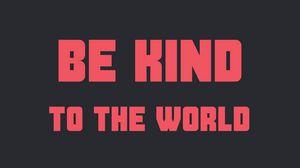 Preview wallpaper motivation, kind, world, phrase, words